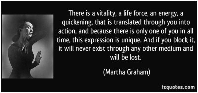 quote-there-is-a-vitality-a-life-force-an-energy-a-quickening-that-is-translated-through-you-into-martha-graham-283322[1]